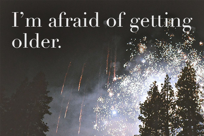I'm afraid of getting older